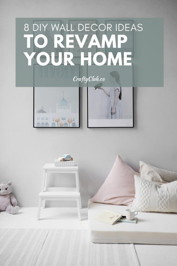 8 Diy Wall Decor Ideas To Revamp Your Home Crafty Club Diy